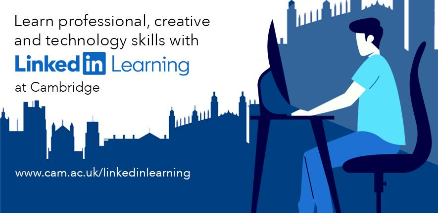 Learn professional, creative and technology skills with LinkedIn Learning at Cambrige - www.cam.ac.uk/linkedinlearning